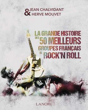 La grande histoire des 50 meilleurs groupes français de rock'n roll
