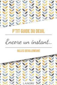 P'tit Guide du Deuil Encore un instant…