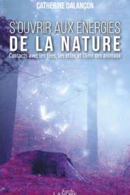 S'ouvrir aux énergies de la nature Contacts avec les fées, les elfes et l'âme des animaux