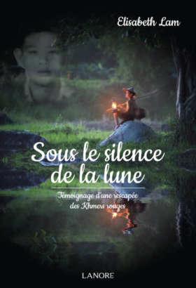 Sous le silence de la lune Témoignage d'une rescapée des Khmers rouges